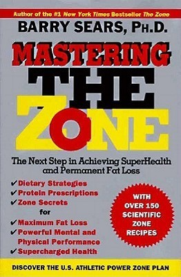 Mastering the Zone: The Next Step in Achieving SuperHealth Barry Sears