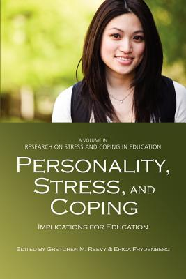 Personality, Stress, and Coping: Implications for Education Gretchen M. Reevy
