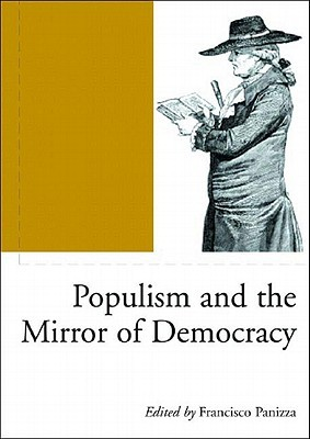 Populism and the Mirror of Democracy  by  Francisco Panizza