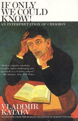 If Only We Could Know!: An Interpretation of Chekhov  by  Vladimir B. Kataev