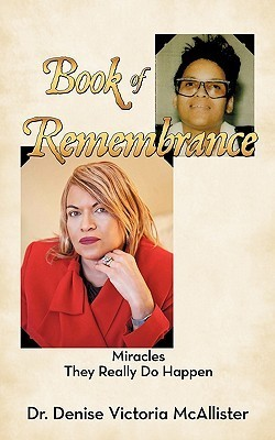 Book of Remembrance: Miracles They Really Do Happen  by  Denise Victoria McAllister