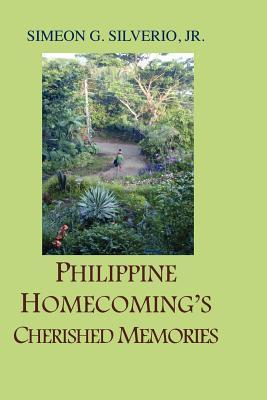 Philippine Homecomings Cherished Memories Simeon G. Silverio Jr.