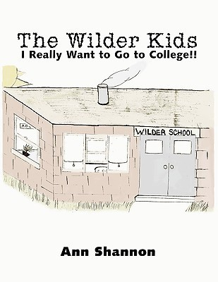 The Wilder Kids: I Really Want to Go to College!!  by  Ann Shannon