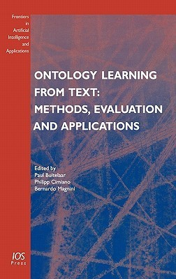Ontology Learning from Text: Methods, Evaluation and Applications (Frontiers in Artificial Intelligence and Applications, Vol. 123) (Frontiers in Artificial Intelligence and Applications)  by  Bernardo Magnini