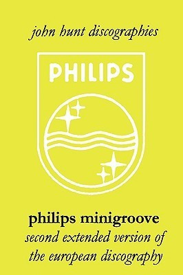 Philips Minigroove. Second Extended Version of the European Discography. [2008]. John Hunt