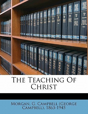 The Teaching Of Christ  by  G. Campbell Morgan