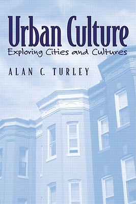 Urban Culture: Exploring Cities and Cultures [With Access Code] Alan C. Turley