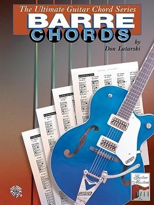 Barre Chords (Ultimate guitar chord series) Don Latarski