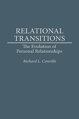 Relational Transitions: The Evolution of Personal Relationships Richard L. Conville