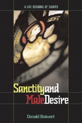 Sanctity and Male Desire: A Gay Reading of Saints  by  Donald L. Boisvert