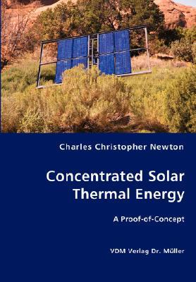 Concentrated Solar Thermal Energy  by  Charles Christopher Newton