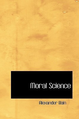 Moral Science  by  Alexander Bain