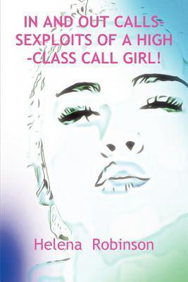 In and Out Calls-Sexploits of a High-Class Call Girl!  by  Helena Robinson