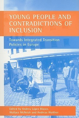 Young People and Contradictions of Inclusion: Towards Integrated Transition Policies in Europe  by  Andreu Lopez Blasco