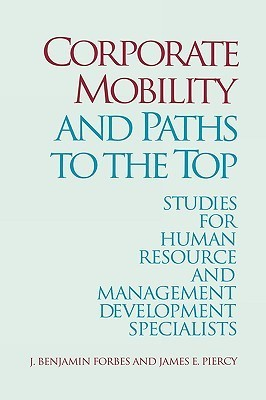 Corporate Mobility and Paths to the Top: Studies for Human Resource and Management Development Specialists J. Benjamin Forbes