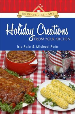 Holiday Creations from Your Kitchen: No Place Like Home Iris Raie