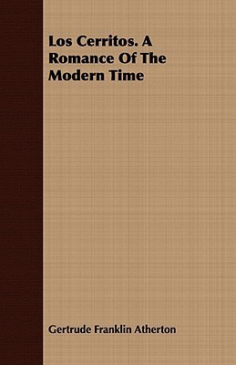 Los Cerritos. a Romance of the Modern Time  by  Gertrude Atherton