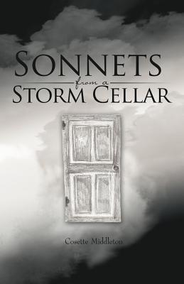 Sonnets from a Storm Cellar  by  Middleton Cosette Middleton