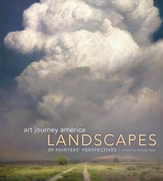 Art Journey America Landscapes: 89 Painters Perspectives  by  Kathy Kipp