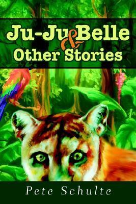 Ju-Ju Belle & Other Stories Pete Schulte