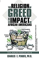 The Religion of Greed and Its Impact on African Americans: Social Engineered Progressive Genicide  by  Charles E. Pender