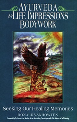 Ayurveda and Life Impressions Bodywork: Seeking Our Healing Memories  by  Donald VanHowten