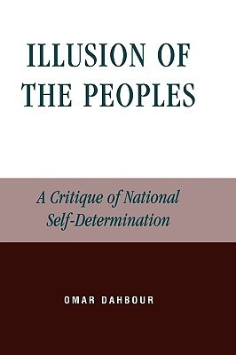 Illusion of the Peoples: A Critique of National Self-Determination Omar Dahbour