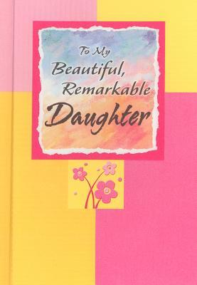 To My Beautiful, Remarkable Daughter  by  Patricia Wayant
