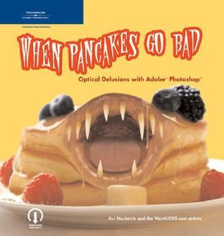 When Pancakes Go Bad: Optical Delusions with Adobe Photoshop  by  Avi Muchnick