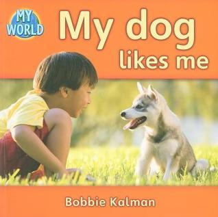 My Dog Likes Me Bobbie Kalman