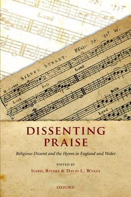 Dissenting Praise: Religious Dissent and the Hymn in England and Wales Isabel Rivers