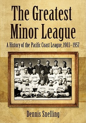 The Greatest Minor League: A History of the Pacific Coast League, 1903-1957  by  Dennis Snelling