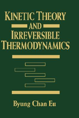 Kinetic Theory and Irreversible Thermodynamics  by  Byung Chan Eu