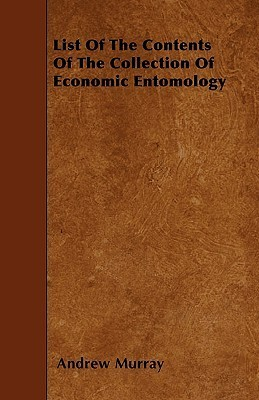List of the Contents of the Collection of Economic Entomology Andrew Murray