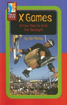X Games: Action Sports Grab the Spotlight Ian Young
