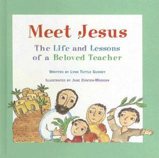 Meet Jesus: The Life and Lessons of a Beloved Teacher Lynn Tuttle Gunney