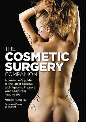 The Cosmetic Surgery Companion: A Consumers Guide to the Latest Surgical Techniques to Improve Your Body from Head to Toe Antonia Mariconda