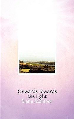 Onwards Towards the Light  by  Diana Momber