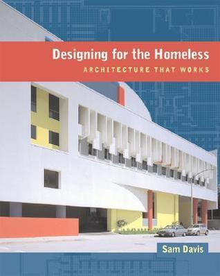 Designing for the Homeless: Architecture That Works  by  Sam Davis