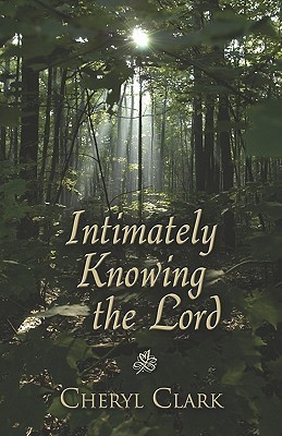Intimately Knowing the Lord  by  Cheryl Clark