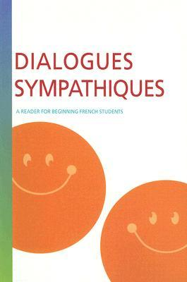 Dialogues Sympathiques: A Reader For Beginning French Students Anne Moreau