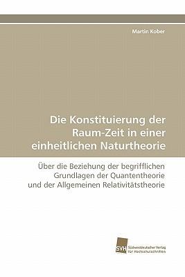 Die Konstituierung Der Raum-Zeit in Einer Einheitlichen Naturtheorie  by  Martin Kober