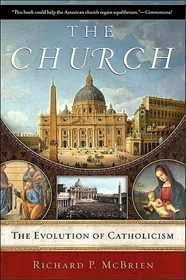The Church: The Evolution of Catholicism Richard McBrien