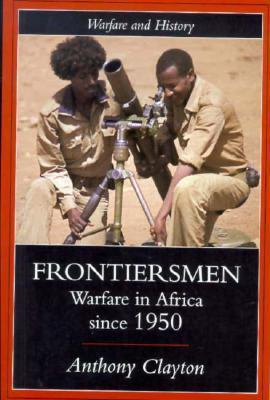 Frontiersman: Warfare in Africa Since 1950  by  Anthony Clayton