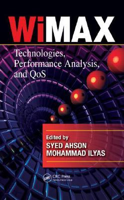 WiMAX: Technologies, Performance Analysis, and QoS  by  Syed A. Ahson