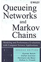 Queueing Networks And Markov Chains Modeling And Performance Evaluation With Computer Science Applications  by  Gunter Bolch