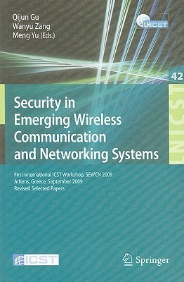 Security In Emerging Wireless Communication And Networking Systems: First International Icst Workshop, Sewcn 2009, Athens, Greece, September 14, 2009, ... And Telecommunications Engineering)  by  Qijun Gu