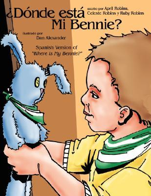 Dnde Est Mi Bennie?: Spanish Version of Where Is My Bennie?  by  April Robins