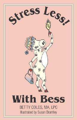 Stress Less! with Bess  by  Betty Coles