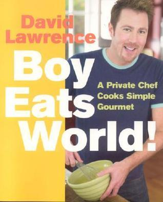 Boy Eats World!: A Private Chef Cooks Simple Gourmet  by  David Lawrence